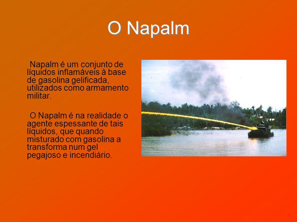 O Napalm Napalm é um conjunto de líquidos inflamáveis à base de gasolina gelificada, utilizados como armamento militar. O Napalm é na realidade o agen