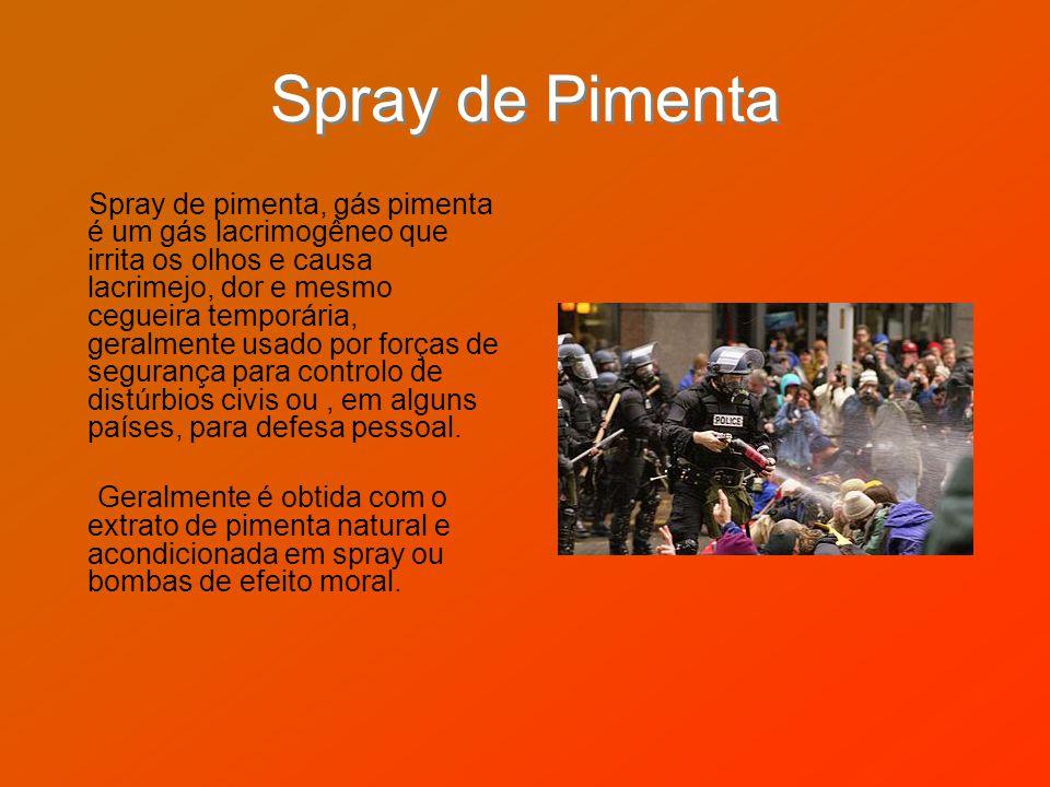 Spray de Pimenta Spray de pimenta, gás pimenta é um gás lacrimogêneo que irrita os olhos e causa lacrimejo, dor e mesmo cegueira temporária, geralment