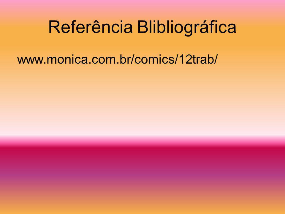 Referência Blibliográfica www.monica.com.br/comics/12trab/