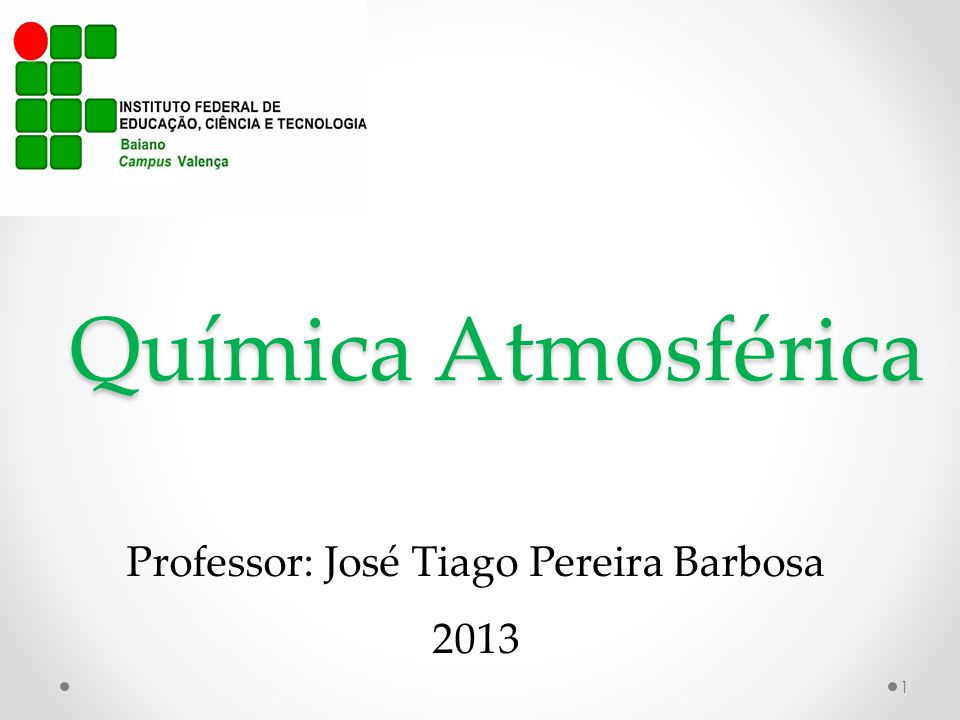 Química Atmosférica Professor: José Tiago Pereira Barbosa 2013 1