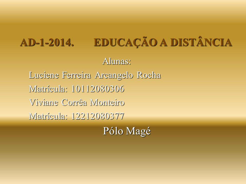 AD-1-2014. EDUCAÇÃO A DISTÂNCIA Alunas: Luciene Ferreira Arcangelo Rocha Matrícula: 10112080306 Viviane Corrêa Monteiro Matrícula: 12212080377 Pólo Ma