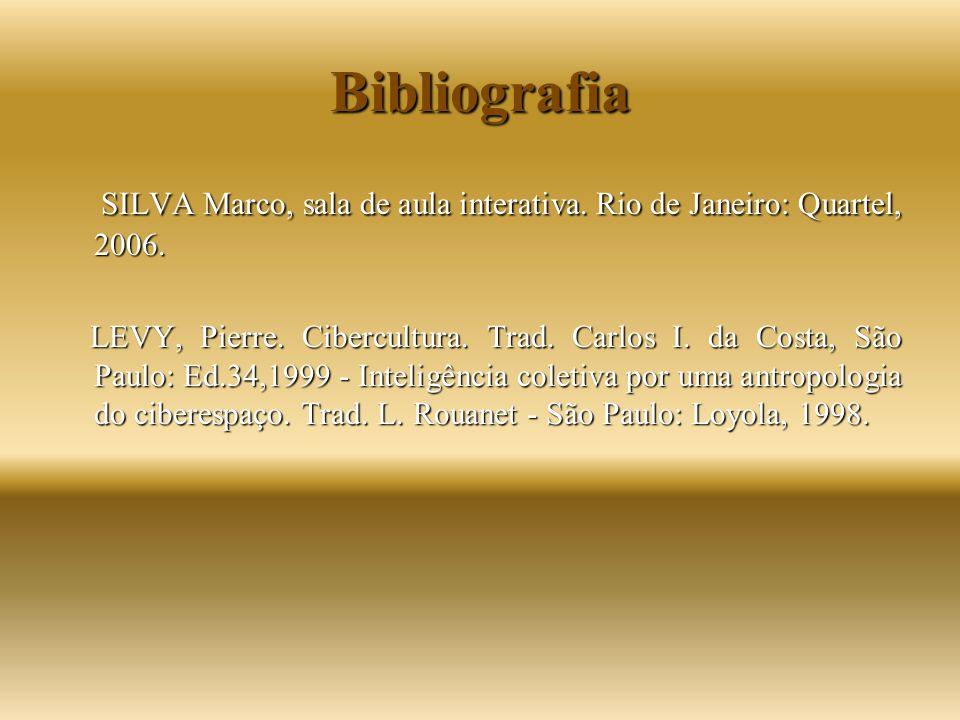 Bibliografia SILVA Marco, sala de aula interativa. Rio de Janeiro: Quartel, 2006. SILVA Marco, sala de aula interativa. Rio de Janeiro: Quartel, 2006.