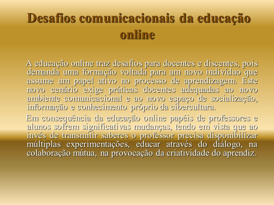 Desafios comunicacionais da educação online Desafios comunicacionais da educação online A educação online traz desafios para docentes e discentes, poi