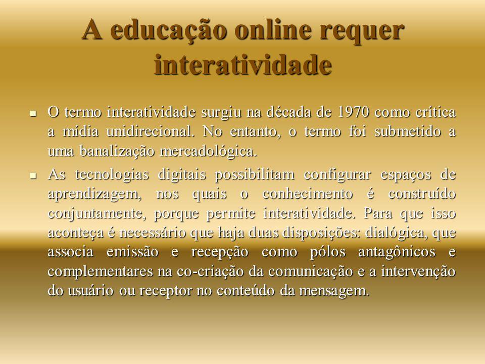 A educação online requer interatividade O termo interatividade surgiu na década de 1970 como crítica a mídia unidirecional. No entanto, o termo foi su