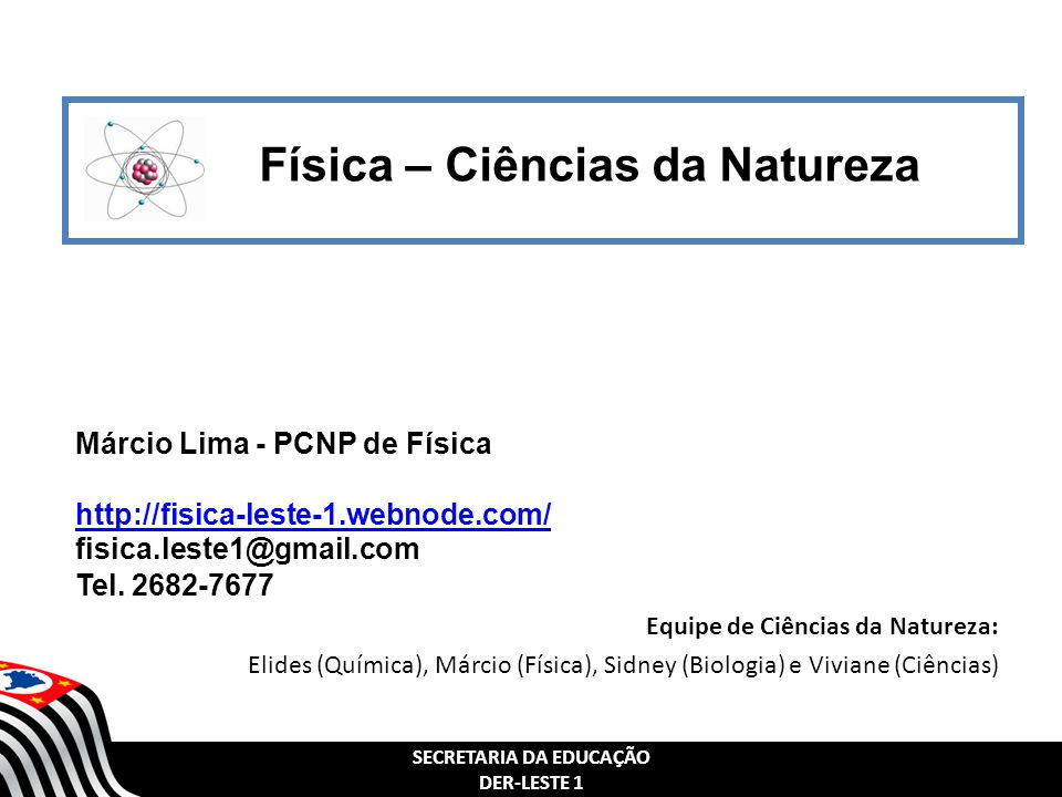 Física – Ciências da Natureza Márcio Lima - PCNP de Física http://fisica-leste-1.webnode.com/ fisica.leste1@gmail.com Tel. 2682-7677 http://fisica-les
