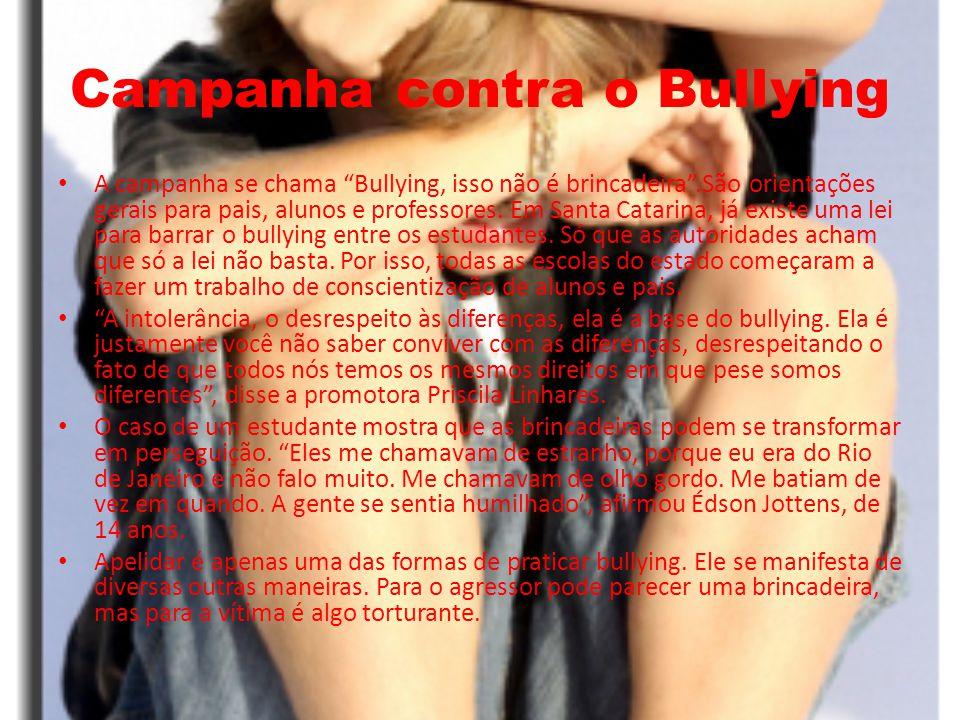 Campanha contra o Bullying A campanha se chama Bullying, isso não é brincadeira.São orientações gerais para pais, alunos e professores. Em Santa Catar