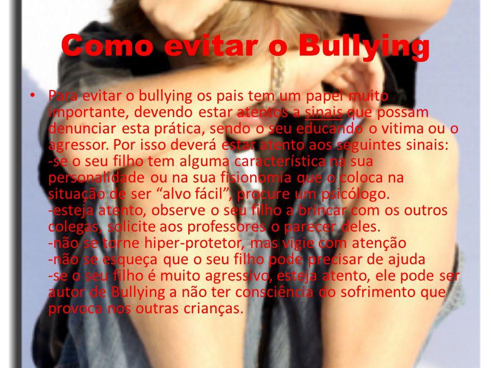 Como evitar o Bullying Para evitar o bullying os pais tem um papel muito importante, devendo estar atentos a sinais que possam denunciar esta prática,