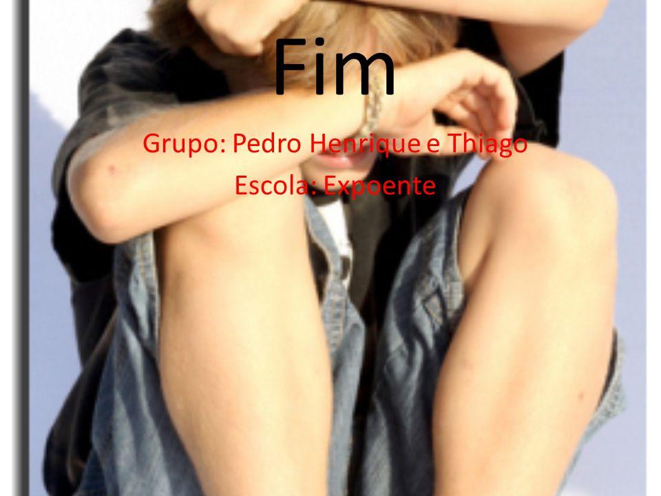 Fim Grupo: Pedro Henrique e Thiago Escola: Expoente