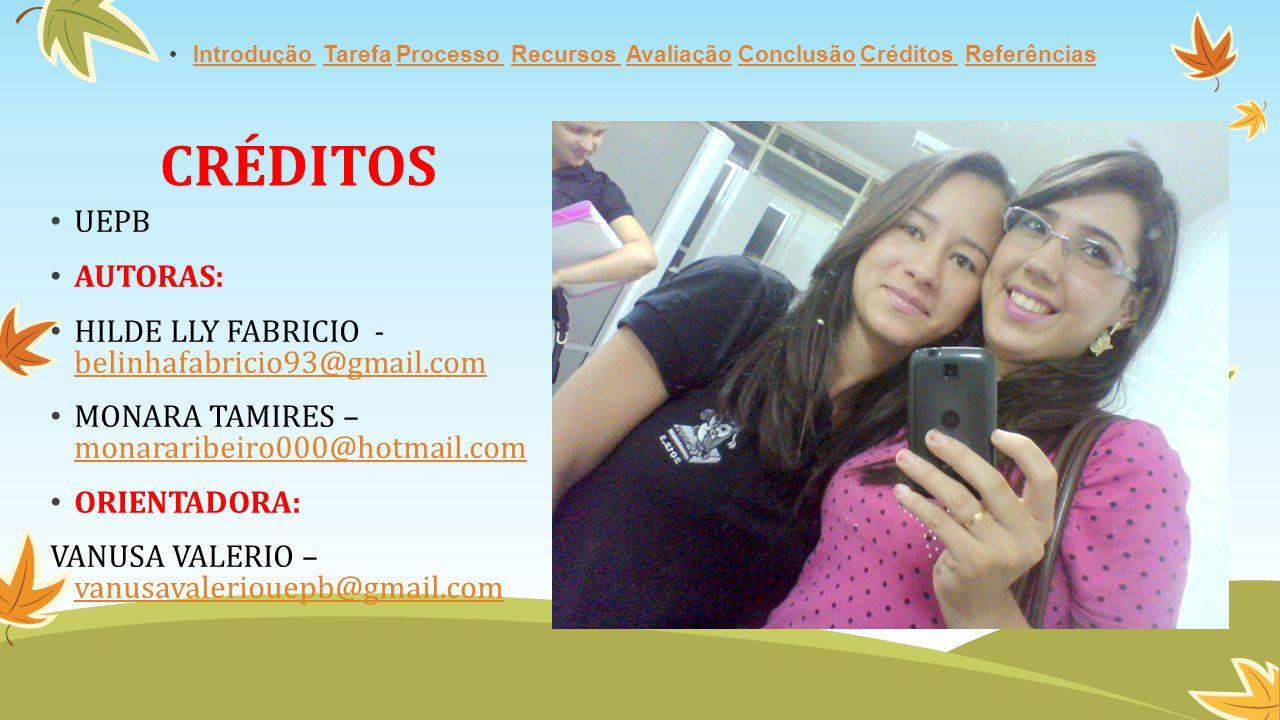 CRÉDITOS UEPB AUTORAS: HILDE LLY FABRICIO - belinhafabricio93@gmail.com belinhafabricio93@gmail.com MONARA TAMIRES – monararibeiro000@hotmail.com mona