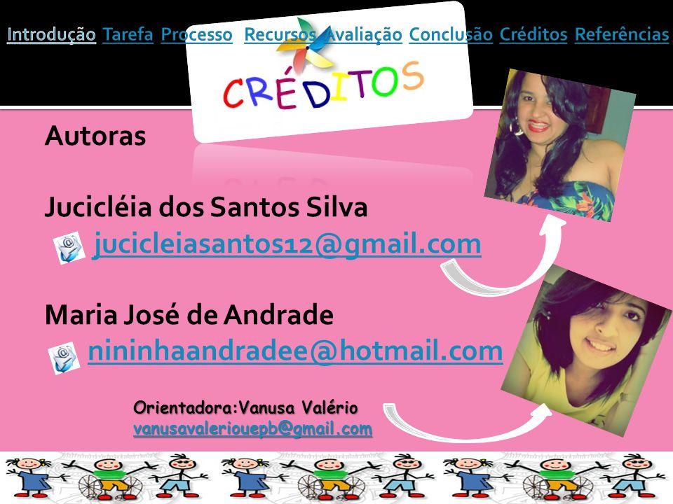Autoras Jucicléia dos Santos Silva jucicleiasantos12@gmail.com Maria José de Andrade nininhaandradee@hotmail.com Orientadora:Vanusa Valério vanusavaleriouepb@gmail.com