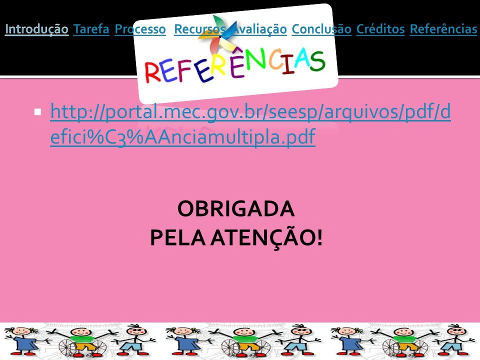 http://portal.mec.gov.br/seesp/arquivos/pdf/d efici%C3%AAnciamultipla.pdf http://portal.mec.gov.br/seesp/arquivos/pdf/d efici%C3%AAnciamultipla.pdf OBRIGADA PELA ATENÇÃO!