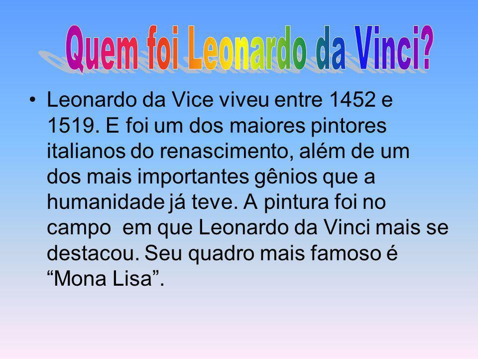 Leonardo da Vice viveu entre 1452 e 1519. E foi um dos maiores pintores italianos do renascimento, além de um dos mais importantes gênios que a humani