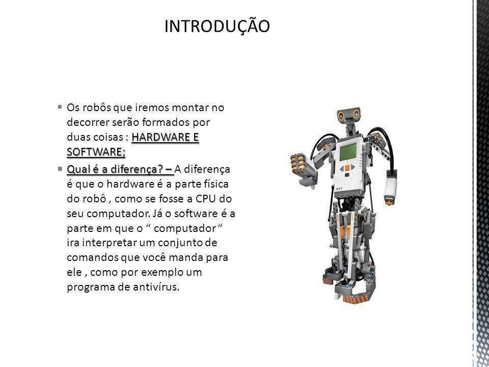 HARDWARE E SOFTWARE; Os robôs que iremos montar no decorrer serão formados por duas coisas : HARDWARE E SOFTWARE; Qual é a diferença? – Qual é a difer