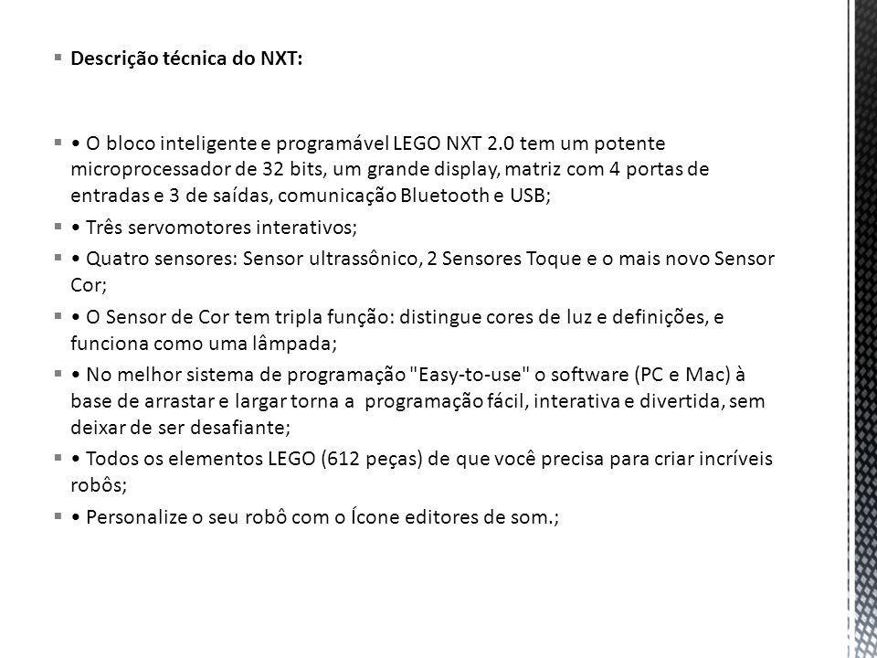 Descrição técnica do NXT: O bloco inteligente e programável LEGO NXT 2.0 tem um potente microprocessador de 32 bits, um grande display, matriz com 4 p
