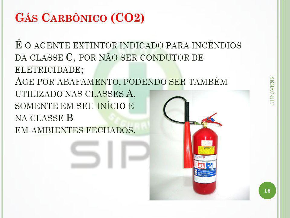 G ÁS C ARBÔNICO (CO2) É O AGENTE EXTINTOR INDICADO PARA INCÊNDIOS DA CLASSE C, POR NÃO SER CONDUTOR DE ELETRICIDADE ; A GE POR ABAFAMENTO, PODENDO SER