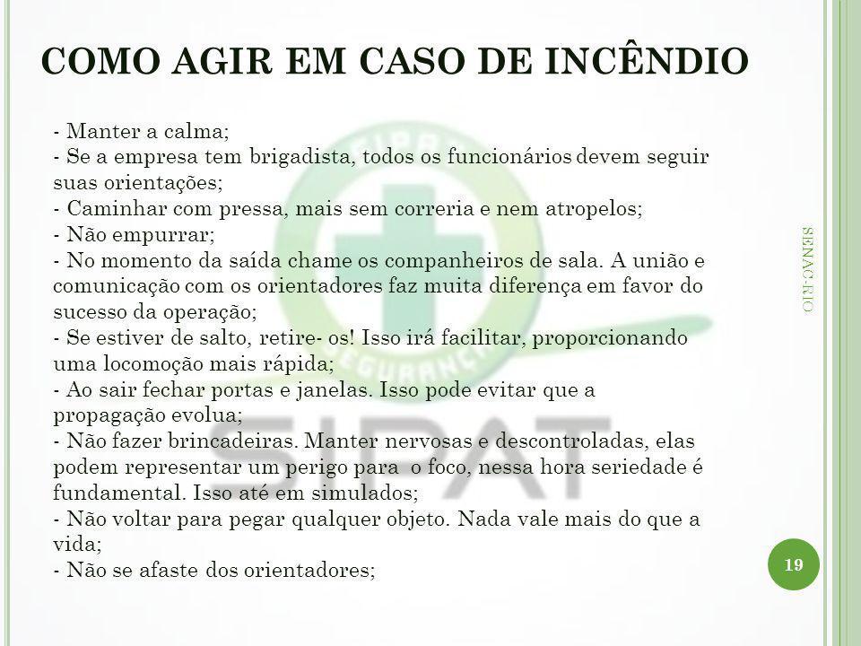 COMO AGIR EM CASO DE INCÊNDIO 19 SENAC-RIO - Manter a calma; - Se a empresa tem brigadista, todos os funcionários devem seguir suas orientações; - Cam