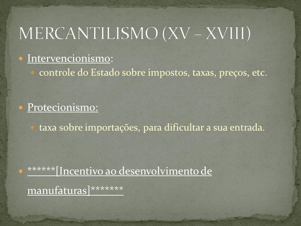 Intervencionismo: controle do Estado sobre impostos, taxas, preços, etc. Protecionismo: taxa sobre importações, para dificultar a sua entrada. ******[