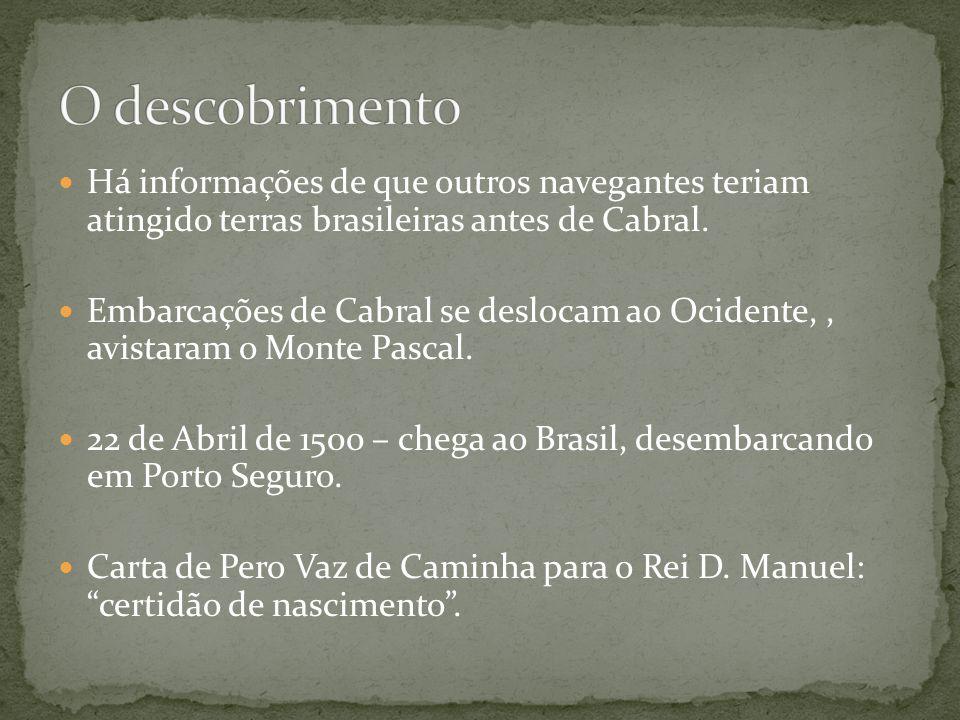 Há informações de que outros navegantes teriam atingido terras brasileiras antes de Cabral. Embarcações de Cabral se deslocam ao Ocidente,, avistaram
