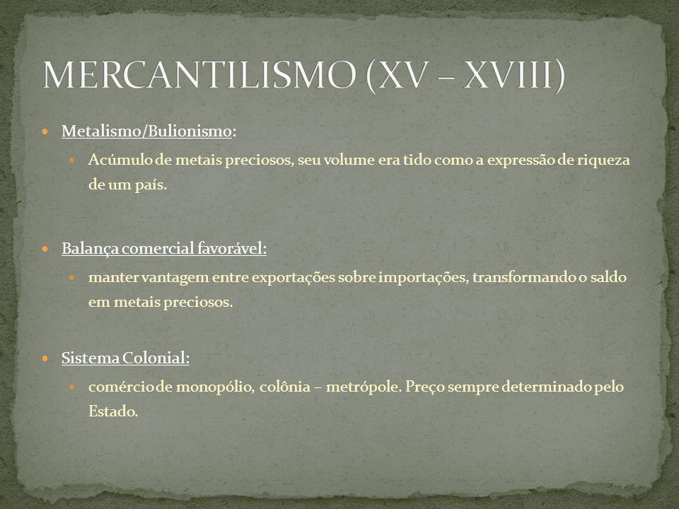 Metalismo/Bulionismo: Acúmulo de metais preciosos, seu volume era tido como a expressão de riqueza de um país. Balança comercial favorável: manter van