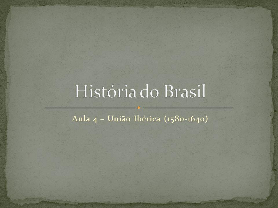 Aula 4 – União Ibérica (1580-1640)