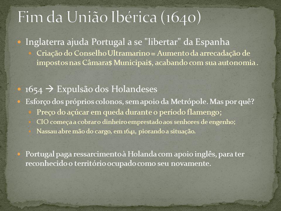 Inglaterra ajuda Portugal a se libertar da Espanha Criação do Conselho Ultramarino = Aumento da arrecadação de impostos nas Câmara$ Municipai$, acabando com sua autonomia.