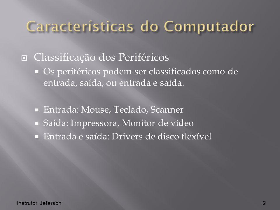 Classificação dos Periféricos Os periféricos podem ser classificados como de entrada, saída, ou entrada e saída. Entrada: Mouse, Teclado, Scanner Saíd