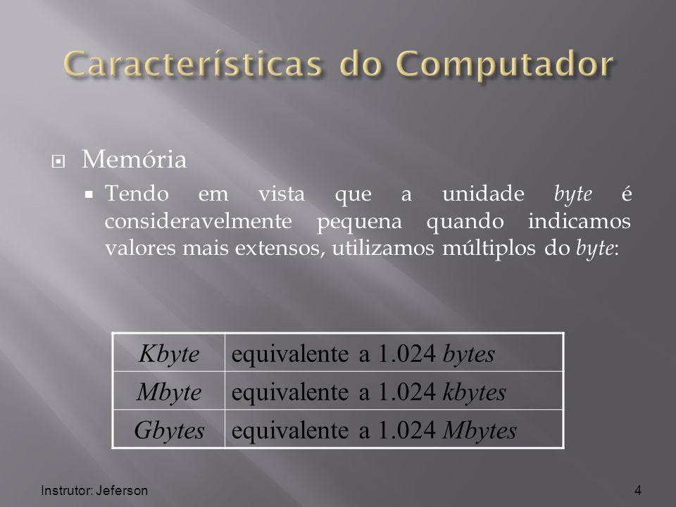 É o local onde as informações ficam armazenadas, para serem processadas pela UCP Memória Representação dos Dados na Memória A memória principal e a auxiliar possuem uma unidade de medida BIT x BYTE BIT (Binary digiT): menor unidade de informação que pode assumir dois valores (1/0) BYTE: agrupamento de 8 bits; normalmente corresponde a um caracter 5