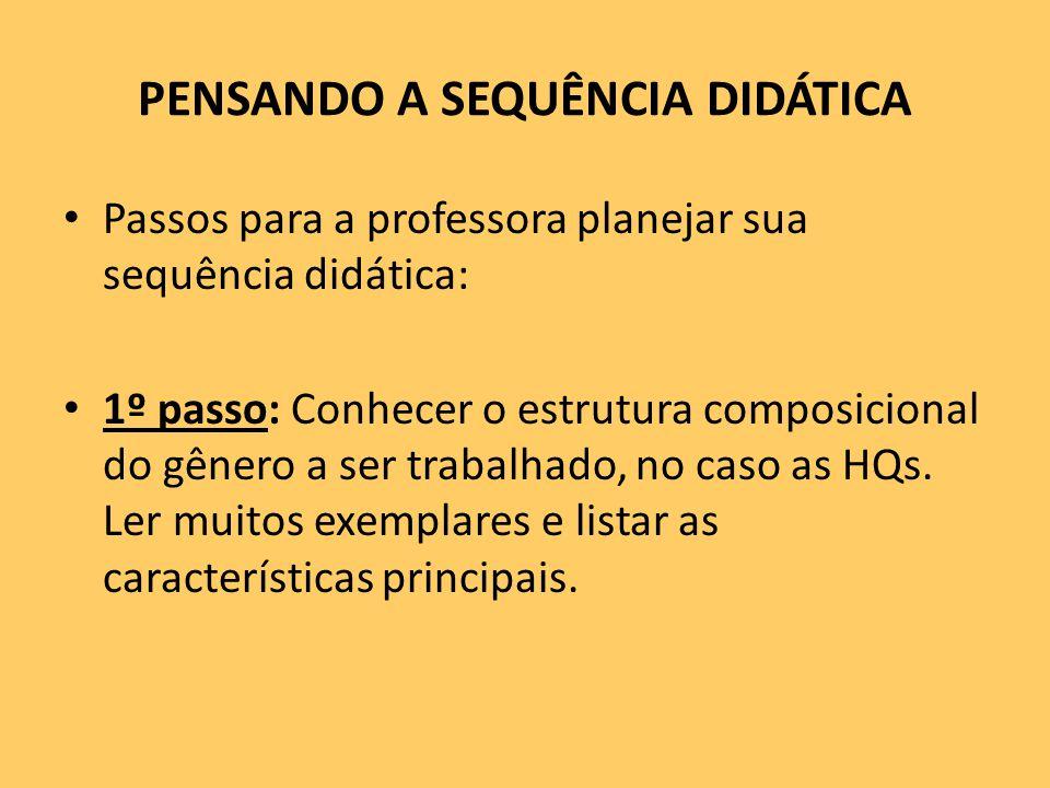 PENSANDO A SEQUÊNCIA DIDÁTICA Passos para a professora planejar sua sequência didática: 1º passo: Conhecer o estrutura composicional do gênero a ser trabalhado, no caso as HQs.