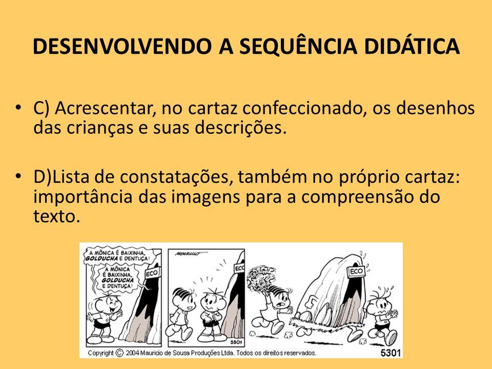 DESENVOLVENDO A SEQUÊNCIA DIDÁTICA C) Acrescentar, no cartaz confeccionado, os desenhos das crianças e suas descrições.