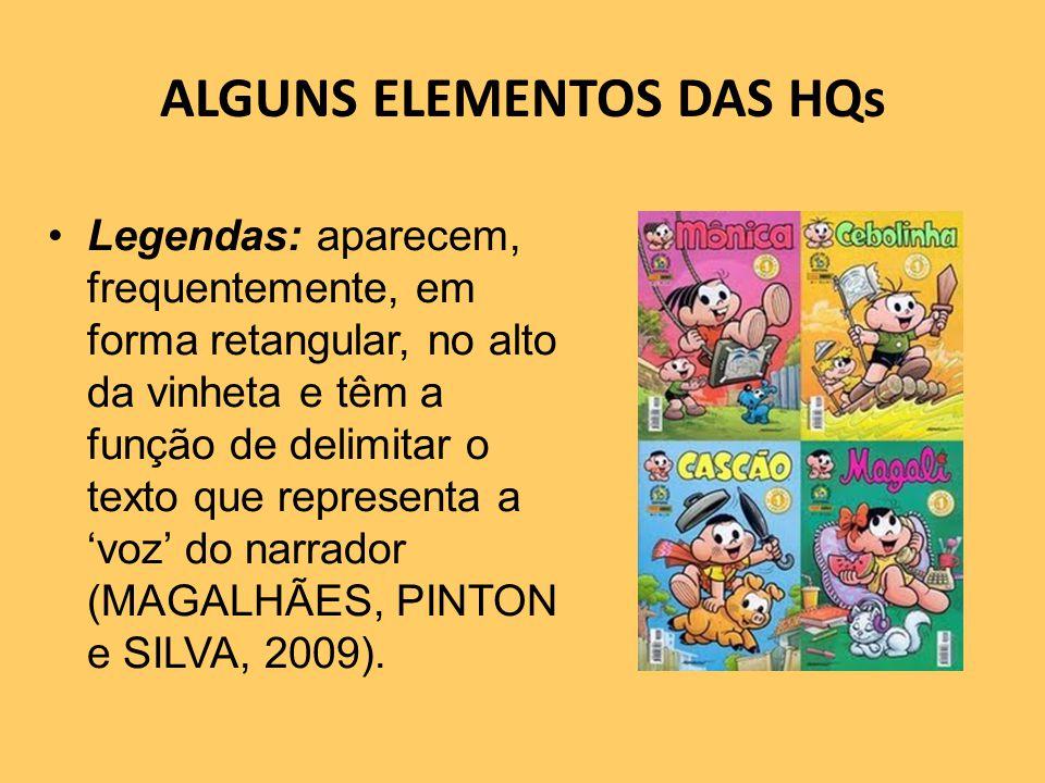 ALGUNS ELEMENTOS DAS HQs Legendas: aparecem, frequentemente, em forma retangular, no alto da vinheta e têm a função de delimitar o texto que representa a voz do narrador (MAGALHÃES, PINTON e SILVA, 2009).
