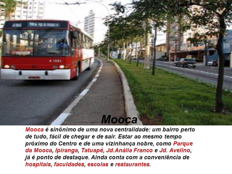 Mooca Mooca é sinônimo de uma nova centralidade: um bairro perto de tudo, fácil de chegar e de sair. Estar ao mesmo tempo próximo do Centro e de uma v