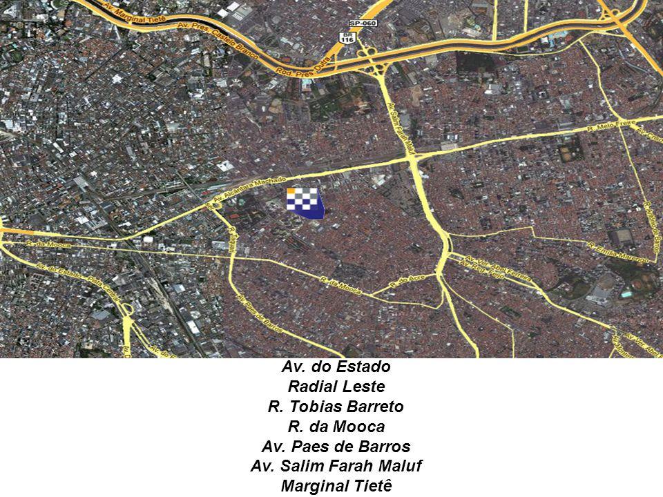 Av. do Estado Radial Leste R. Tobias Barreto R. da Mooca Av. Paes de Barros Av. Salim Farah Maluf Marginal Tietê