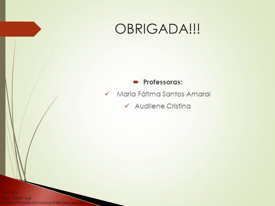 Curso de Formação Continuada de Professores para o AEE UFC 2010 MEC / SEESP / UAB OBRIGADA!!! Professoras: Maria Fátima Santos Amaral Audilene Cristin