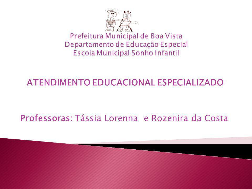 ATENDIMENTO EDUCACIONAL ESPECIALIZADO Professoras: Tássia Lorenna e Rozenira da Costa