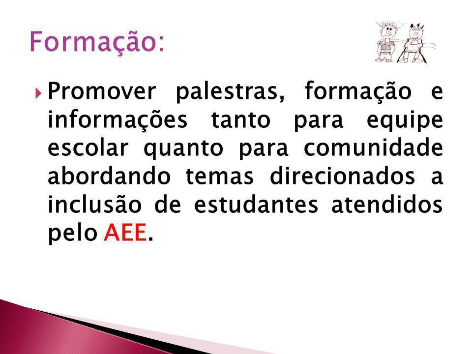 Promover palestras, formação e informações tanto para equipe escolar quanto para comunidade abordando temas direcionados a inclusão de estudantes atendidos pelo AEE.