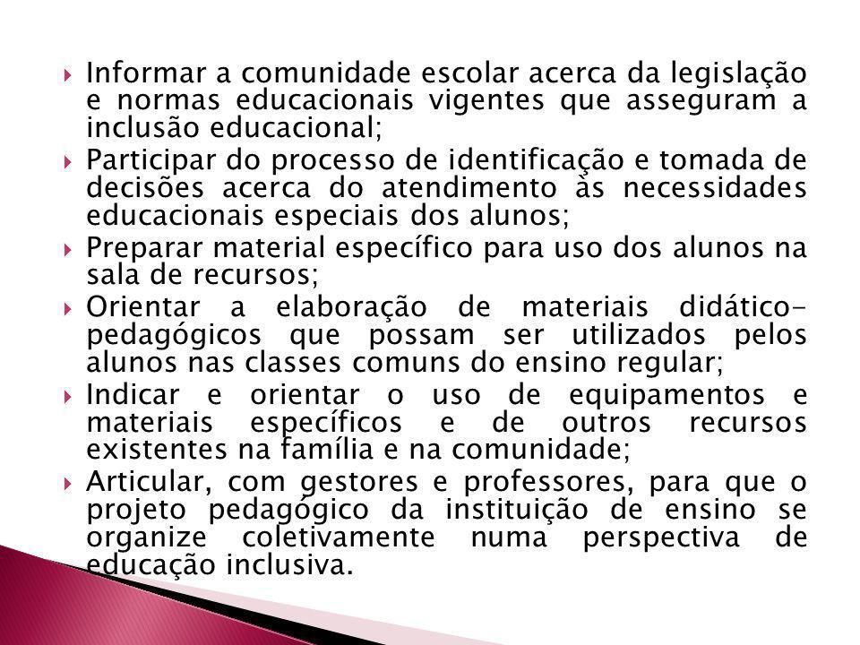 Informar a comunidade escolar acerca da legislação e normas educacionais vigentes que asseguram a inclusão educacional; Participar do processo de iden
