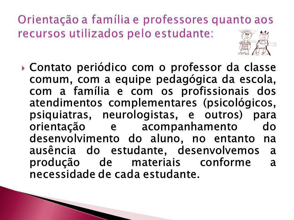 Contato periódico com o professor da classe comum, com a equipe pedagógica da escola, com a família e com os profissionais dos atendimentos complement