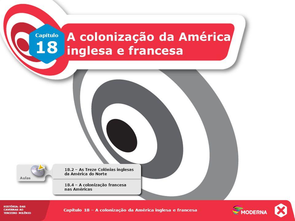 HISTÓRIA: DAS CAVERNAS AO TERCEIRO MILÊNIO Capítulo 18 – A colonização da América inglesa e francesa 18.2 – As Treze Colônias inglesas da América do N