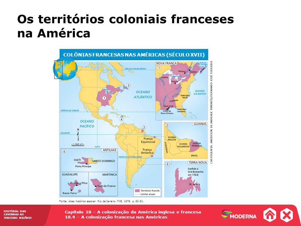 HISTÓRIA: DAS CAVERNAS AO TERCEIRO MILÊNIO Capítulo 18 – A colonização da América inglesa e francesa 18.4 – A colonização francesa nas Américas Os ter