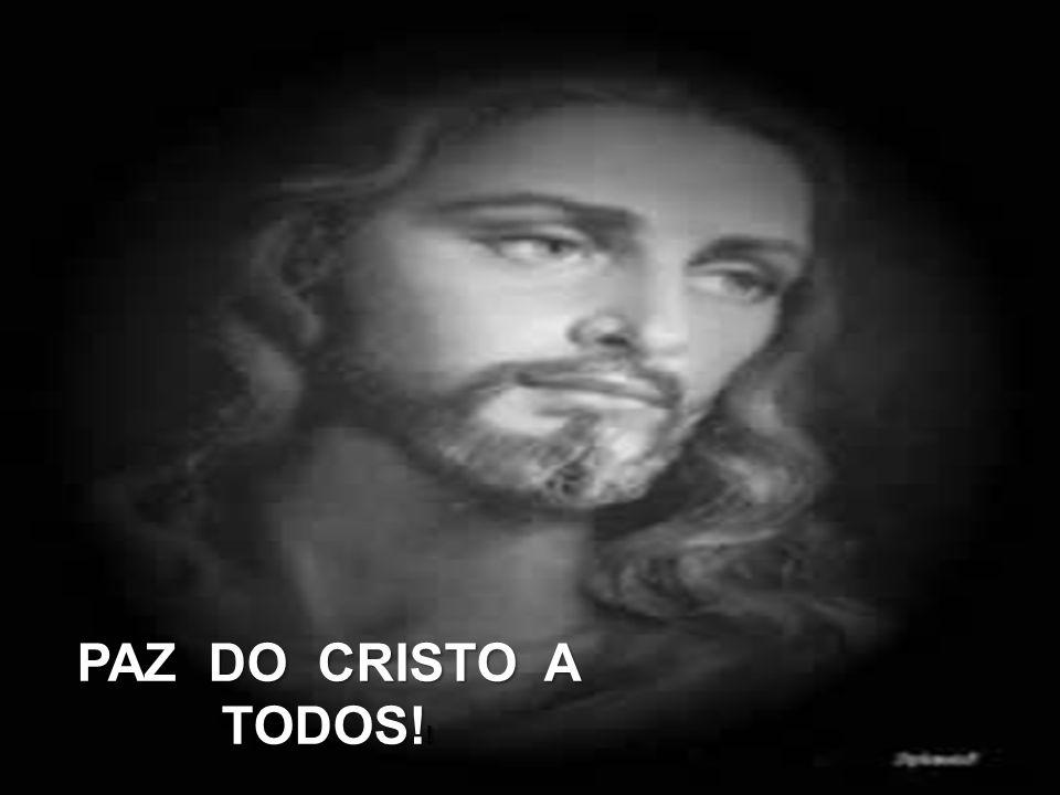 PAZ DO CRISTO A TODOS! !