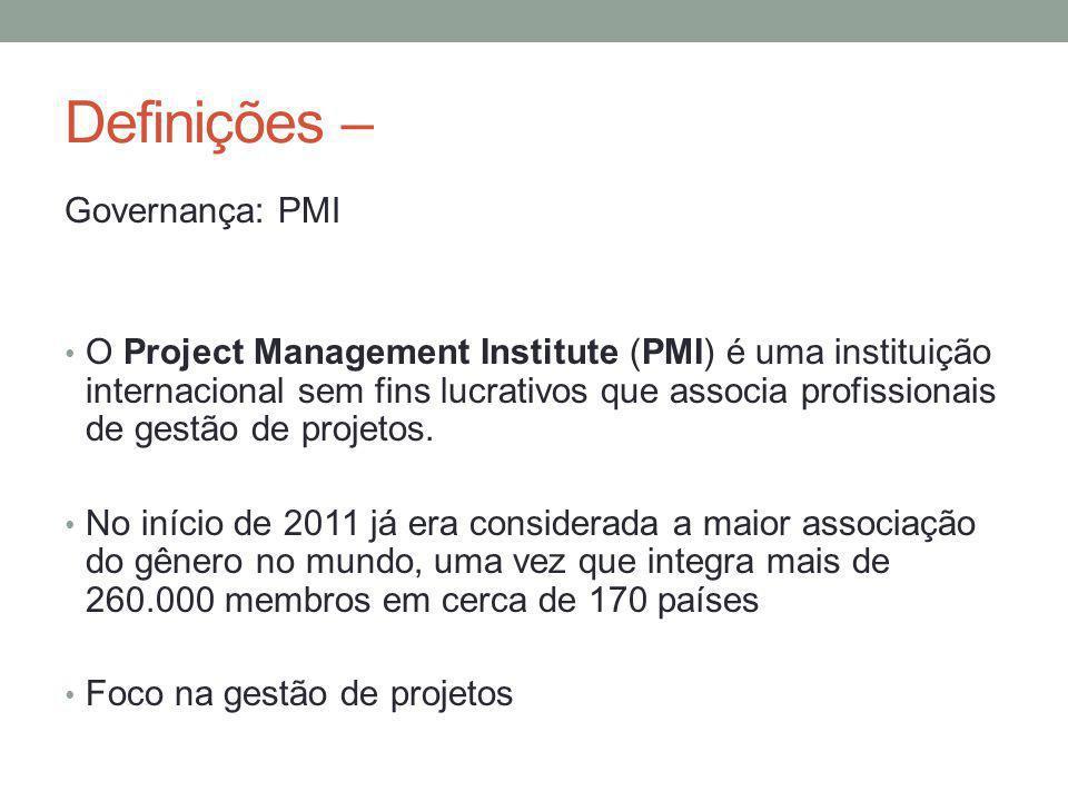 Definições – Governança: PMI O Project Management Institute (PMI) é uma instituição internacional sem fins lucrativos que associa profissionais de gestão de projetos.