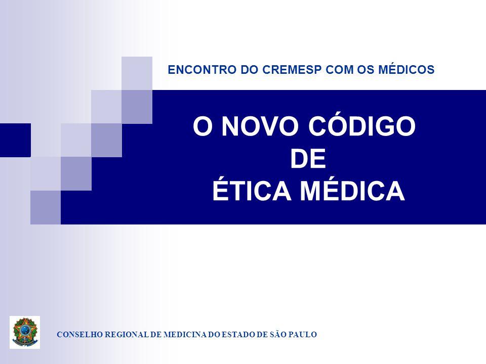 CONSELHO REGIONAL DE MEDICINA DO ESTADO DE SÃO PAULO O NOVO CÓDIGO DE ÉTICA MÉDICA ENCONTRO DO CREMESP COM OS MÉDICOS
