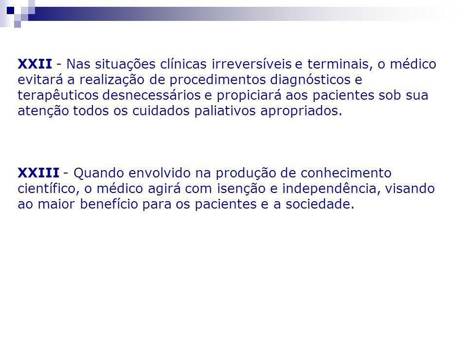 XXII - Nas situações clínicas irreversíveis e terminais, o médico evitará a realização de procedimentos diagnósticos e terapêuticos desnecessários e p