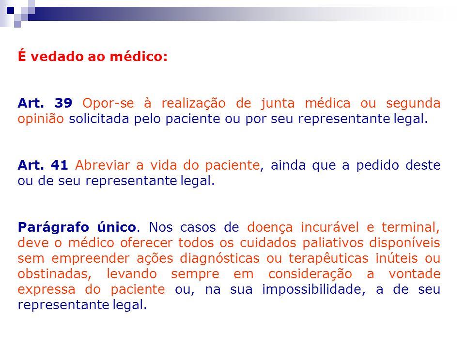 É vedado ao médico: Art. 39 Opor-se à realização de junta médica ou segunda opinião solicitada pelo paciente ou por seu representante legal. Art. 41 A