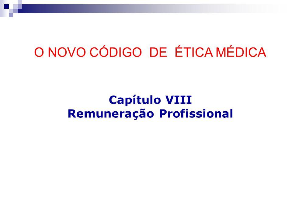 O NOVO CÓDIGO DE ÉTICA MÉDICA Capítulo VIII Remuneração Profissional