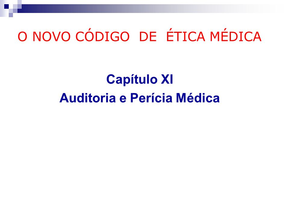 O NOVO CÓDIGO DE ÉTICA MÉDICA Capítulo XI Auditoria e Perícia Médica