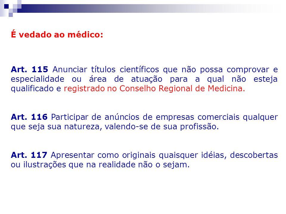 É vedado ao médico: Art. 115 Anunciar títulos científicos que não possa comprovar e especialidade ou área de atuação para a qual não esteja qualificad