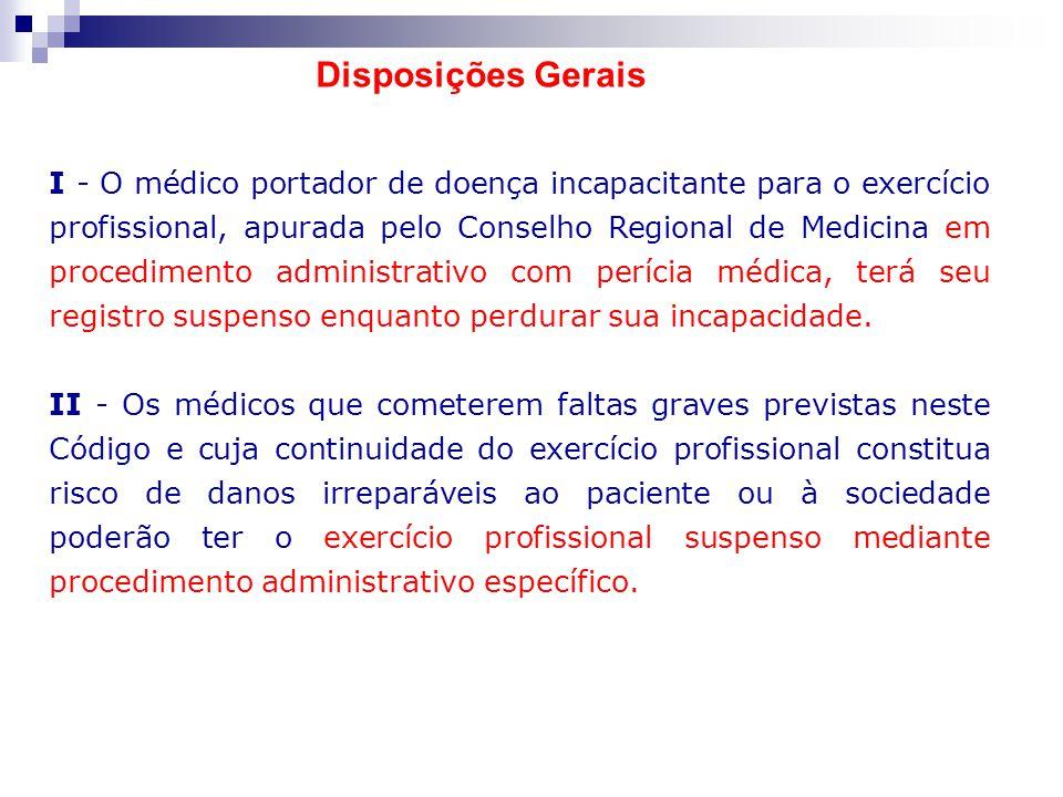 I - O médico portador de doença incapacitante para o exercício profissional, apurada pelo Conselho Regional de Medicina em procedimento administrativo