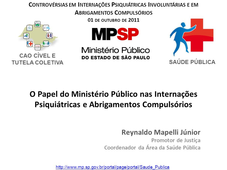 O Papel do Ministério Público nas Internações Psiquiátricas e Abrigamentos Compulsórios Reynaldo Mapelli Júnior Promotor de Justiça Coordenador da Áre