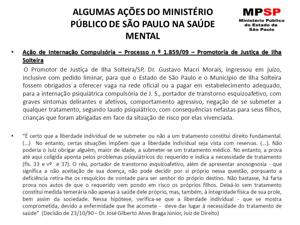 ALGUMAS AÇÕES DO MINISTÉRIO PÚBLICO DE SÃO PAULO NA SAÚDE MENTAL Ação de Internação Compulsória – Processo n º 1.859/09 – Promotoria de Justiça de Ilh